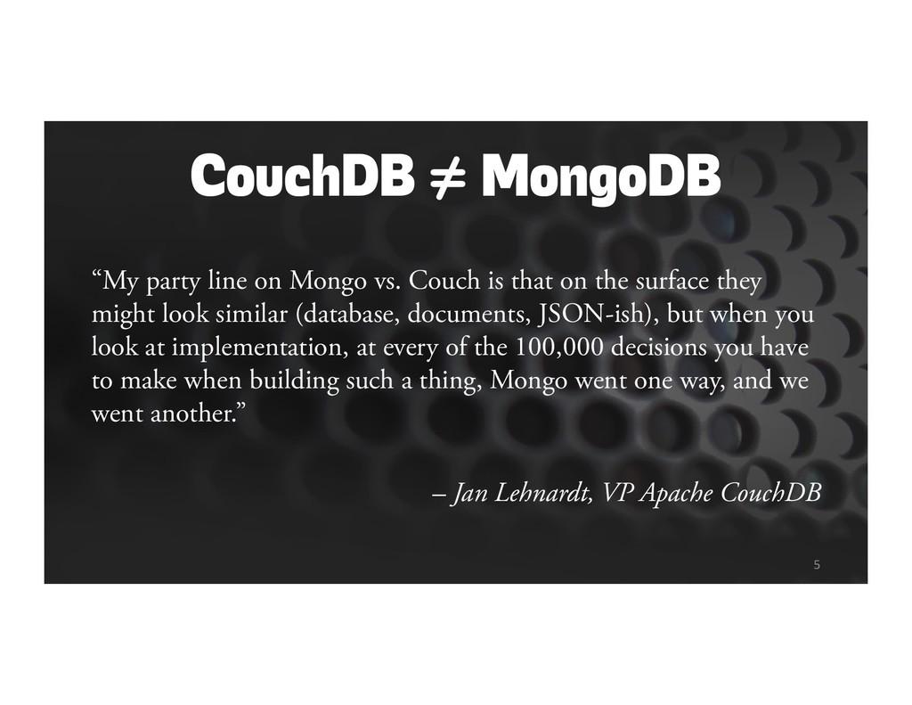 "CouchDB ≠ MongoDB ""My party line on Mongo vs. C..."