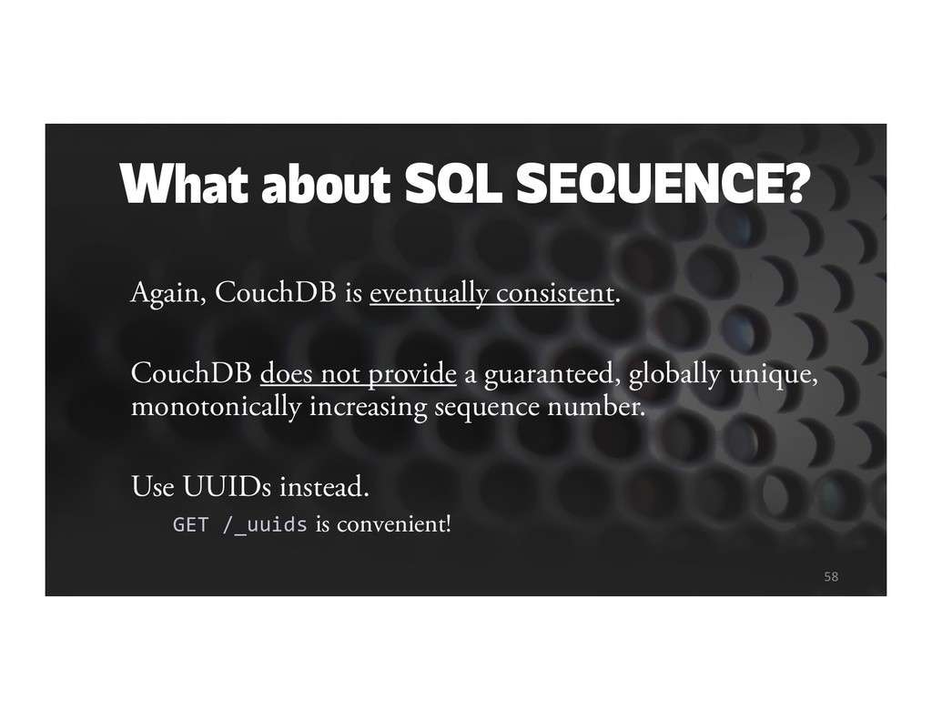 What about SQL SEQUENCE? Again, CouchDB is even...