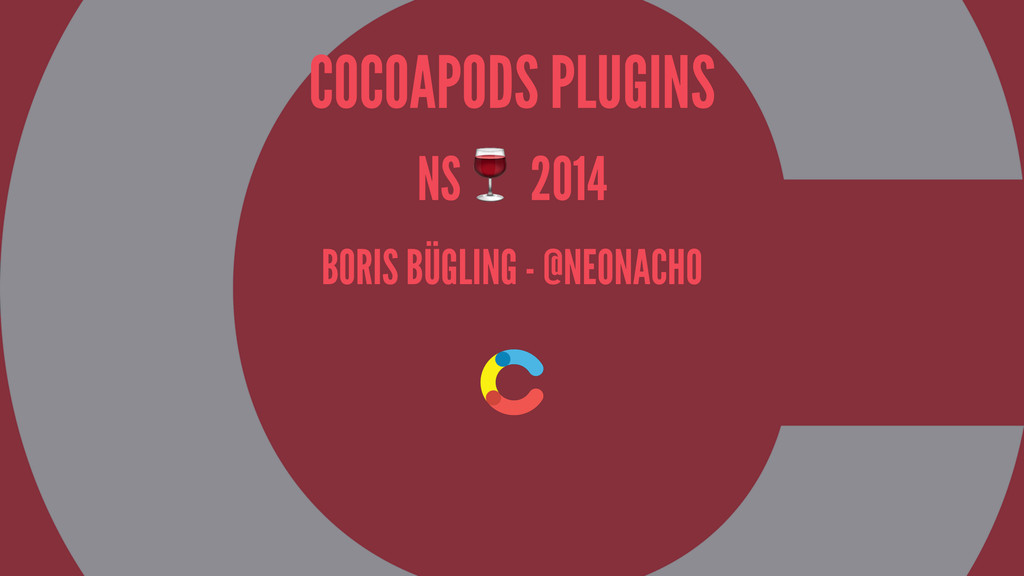 COCOAPODS PLUGINS NS! 2014 BORIS BÜGLING - @NEO...