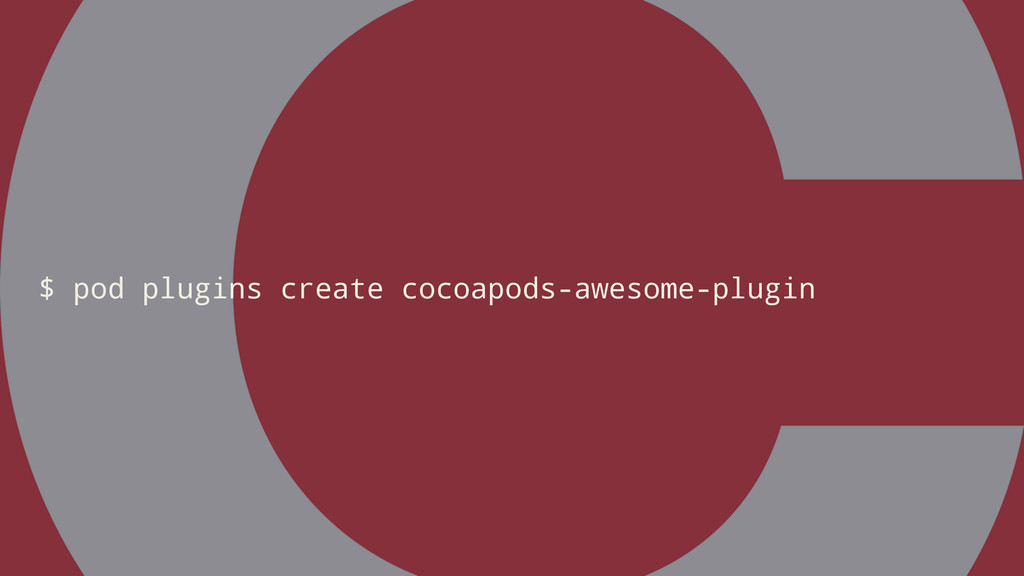 $ pod plugins create cocoapods-awesome-plugin