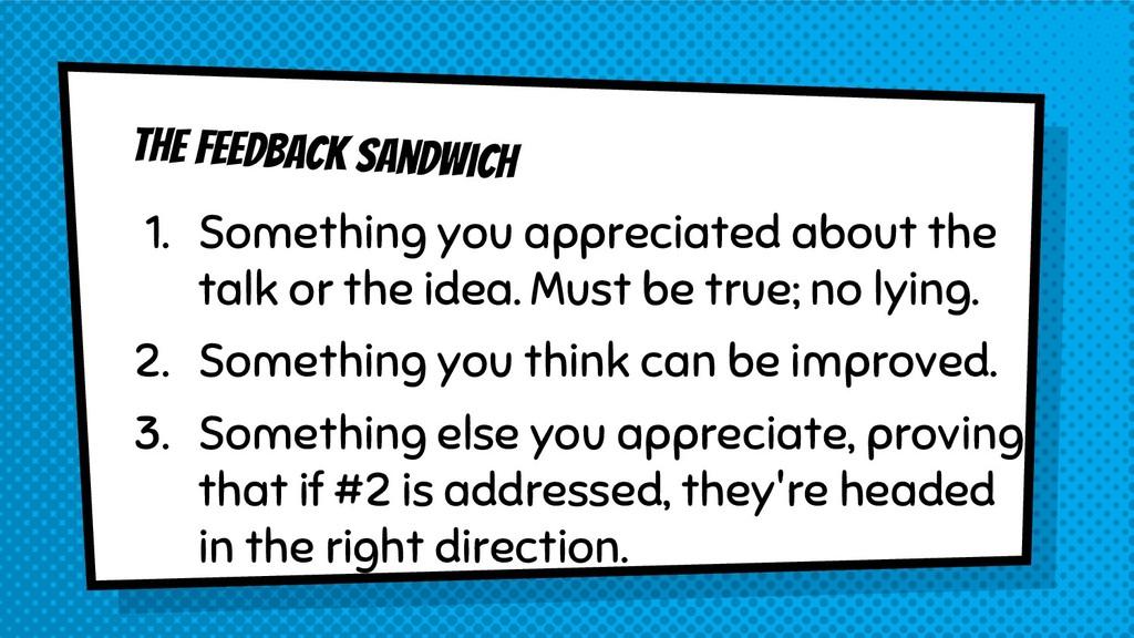 The feedback sandwich 1. Something you apprecia...