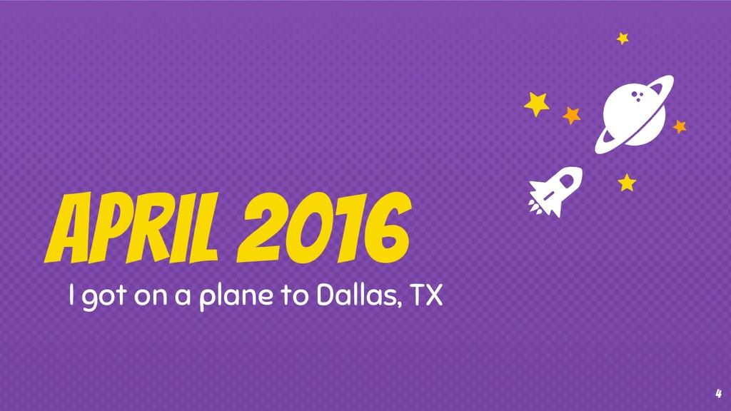 4 April 2016 I got on a plane to Dallas, TX
