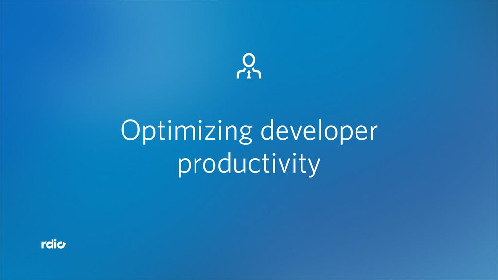 # Optimizing developer productivity
