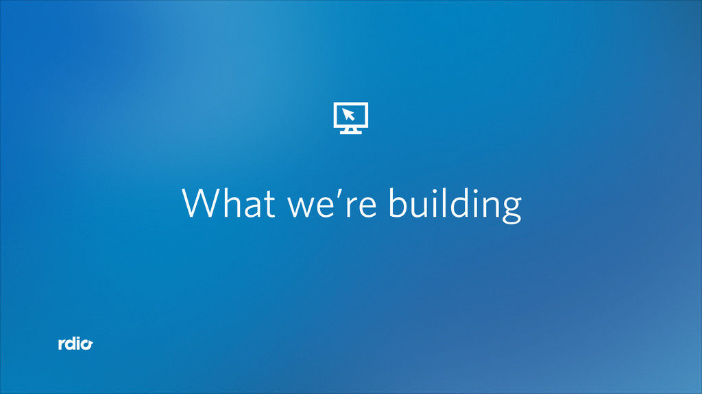 What we're building