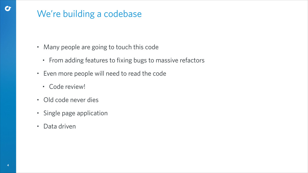 4 We're building a codebase • Many people are g...