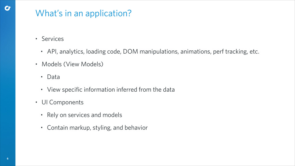 6 What's in an application? • Services • API, a...
