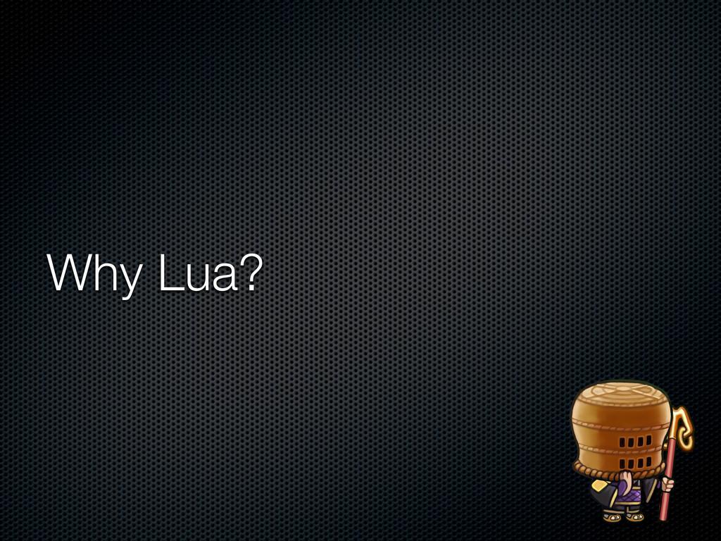 Why Lua?