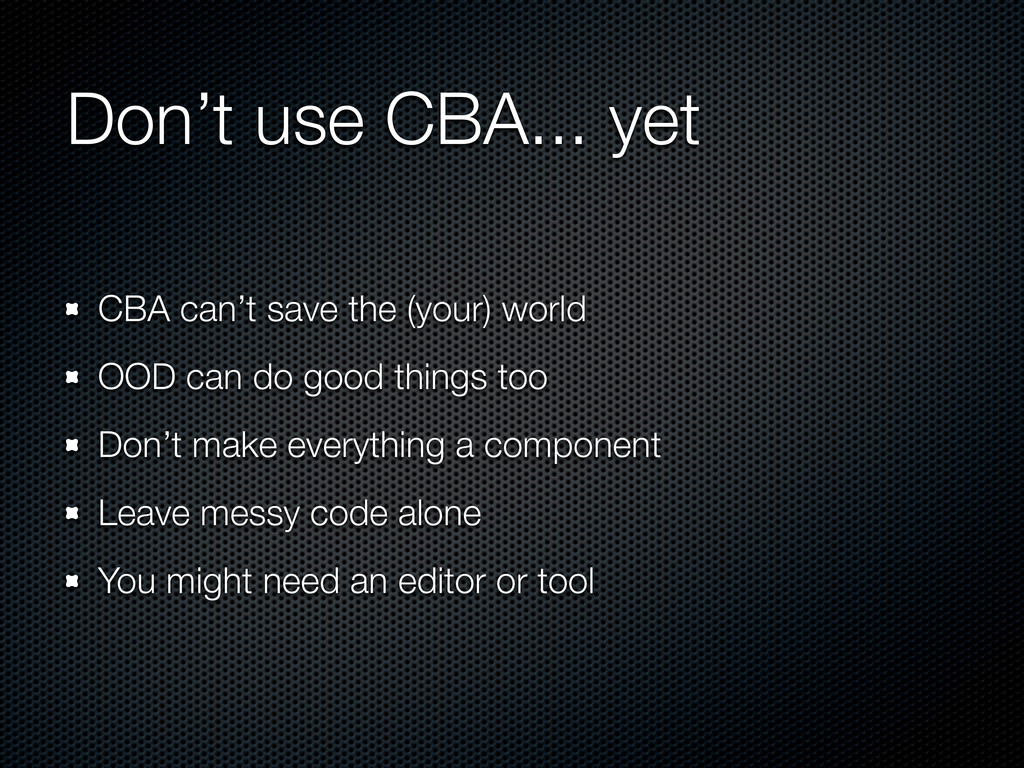 Don't use CBA... yet CBA can't save the (your) ...