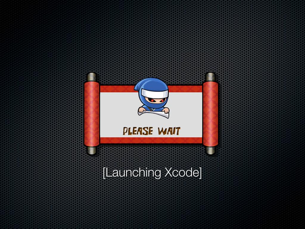 [Launching Xcode]