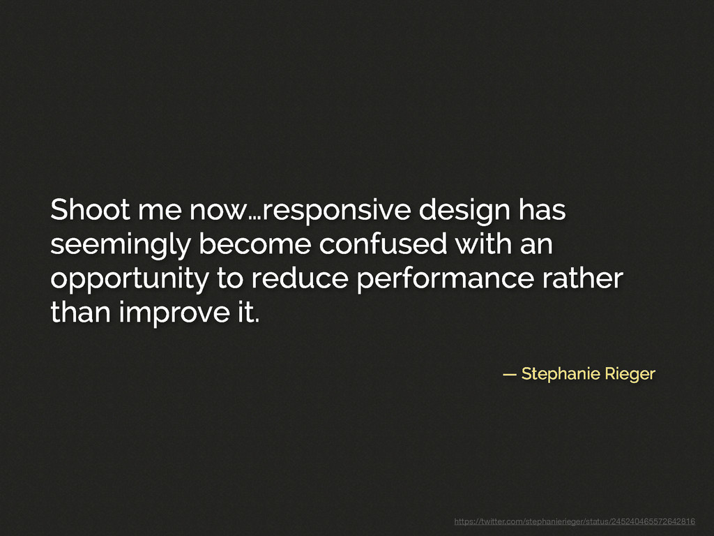 — Stephanie Rieger Shoot me now…responsive desi...