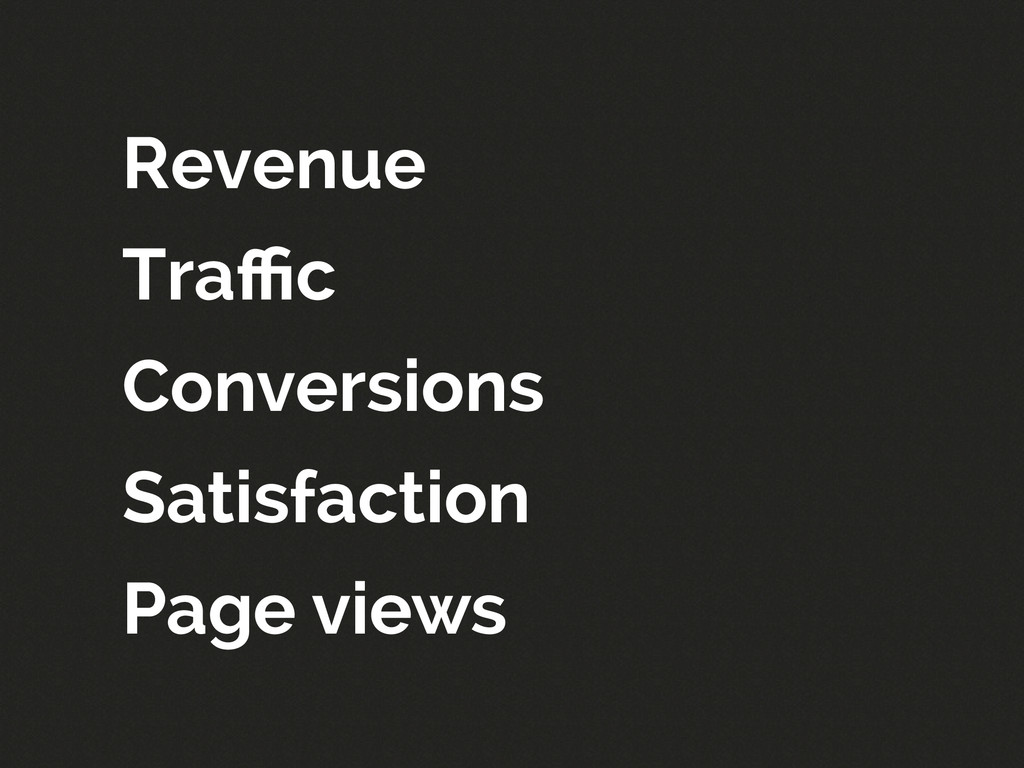 Revenue Traffic Conversions Satisfaction Page vie...