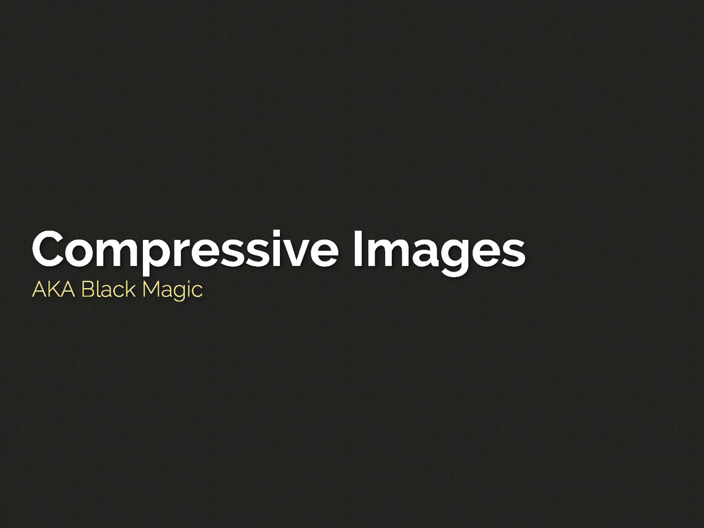 Compressive Images AKA Black Magic