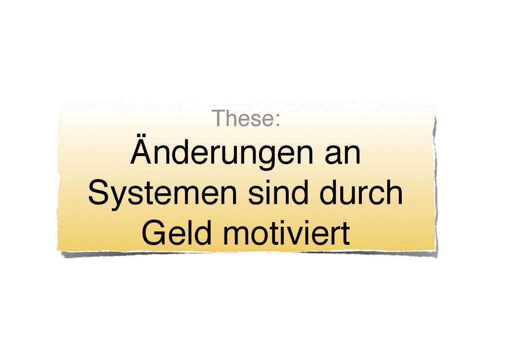 These: Änderungen an Systemen sind durch Geld m...