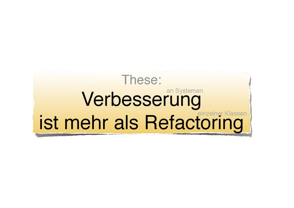 These: Verbesserung ist mehr als Refactoring ei...