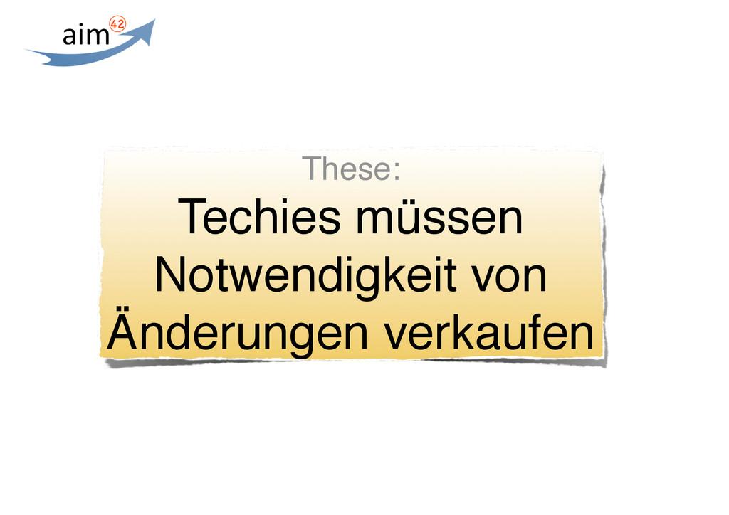 These: Techies müssen Notwendigkeit von Änderun...