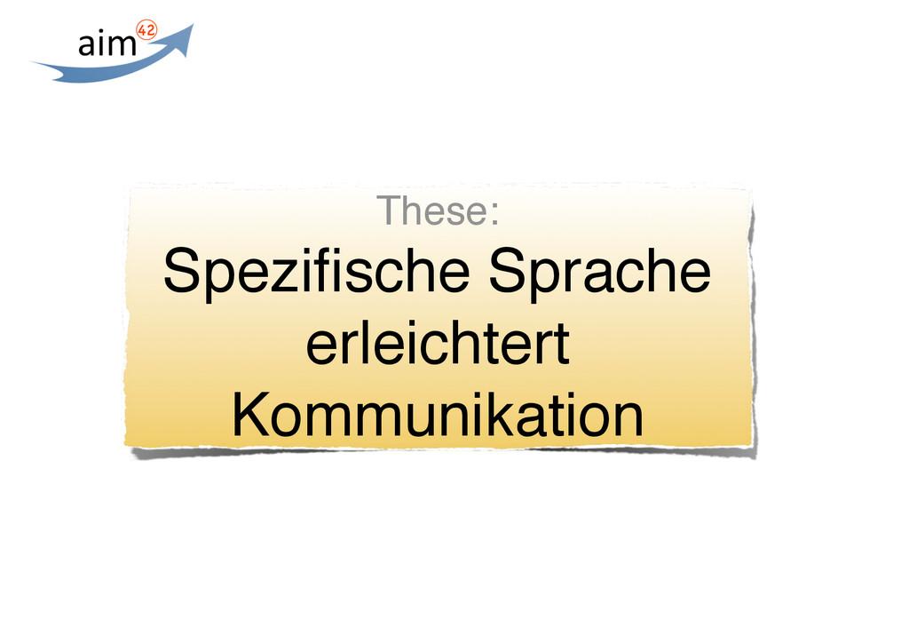 These: Spezifische Sprache erleichtert Kommunika...