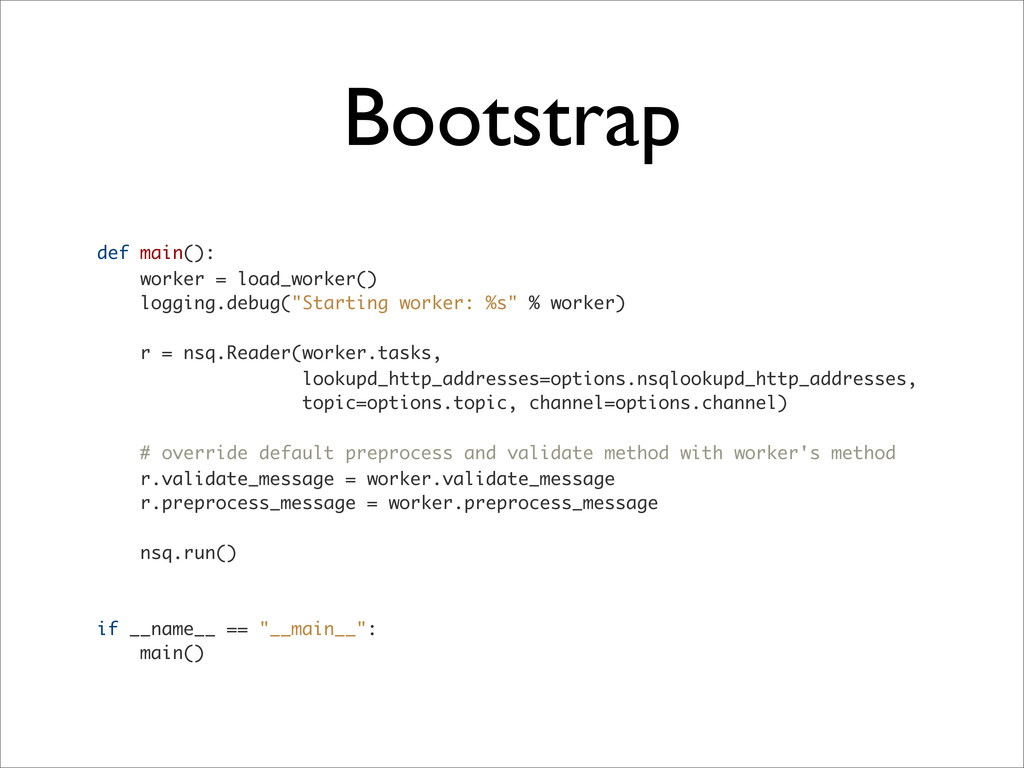 Bootstrap def main(): worker = load_worker() lo...