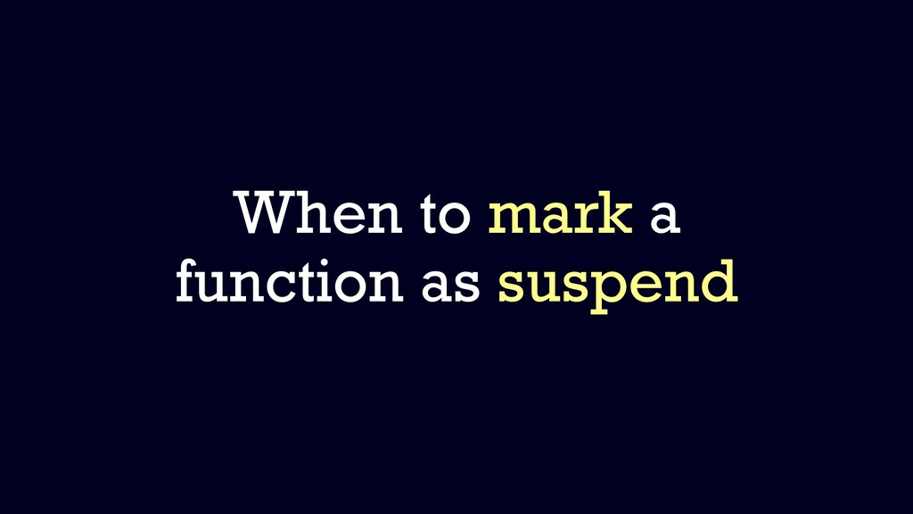 When to mark a function as suspend
