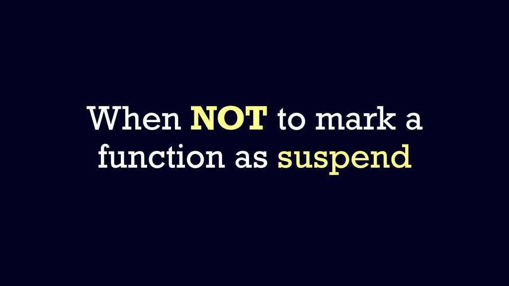 When NOT to mark a function as suspend