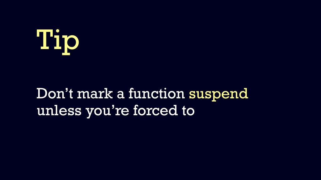 Tip Don't mark a function suspend unless you're...