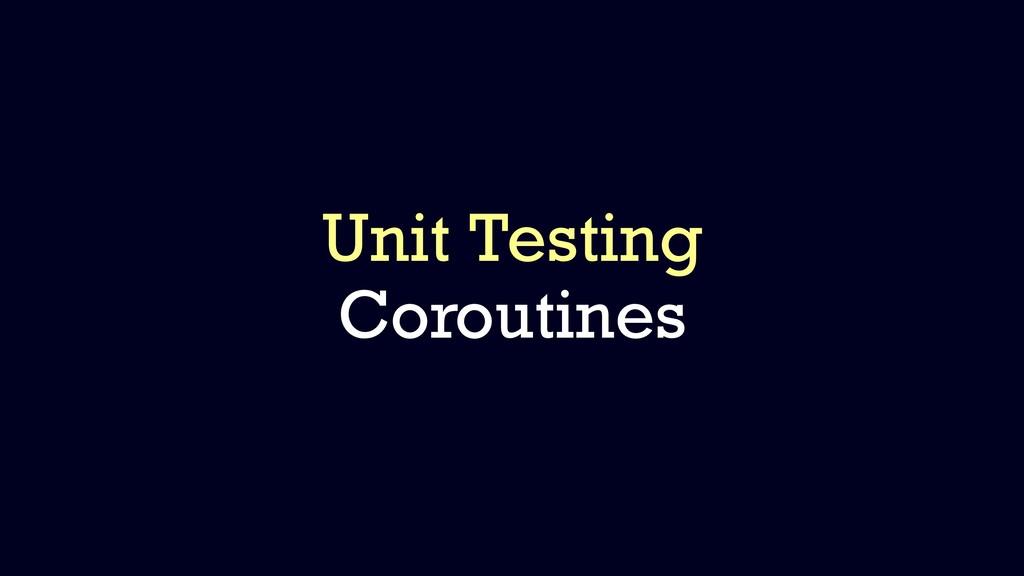 Unit Testing Coroutines