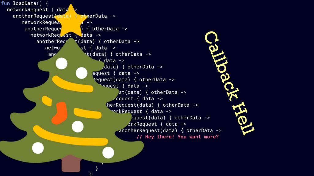 fun loadData() { networkRequest { data -> anoth...