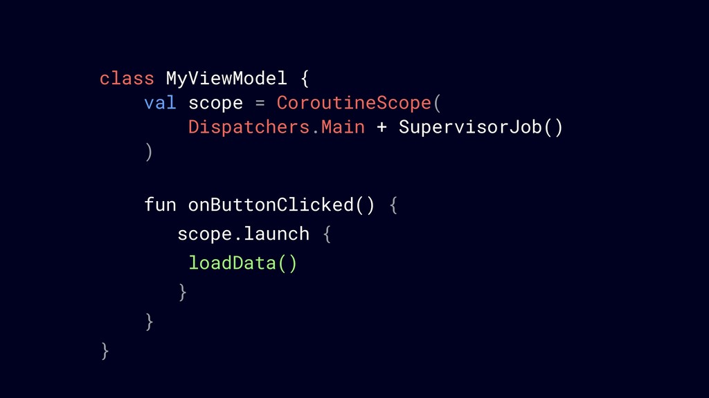 class MyViewModel { val scope = CoroutineScope(...