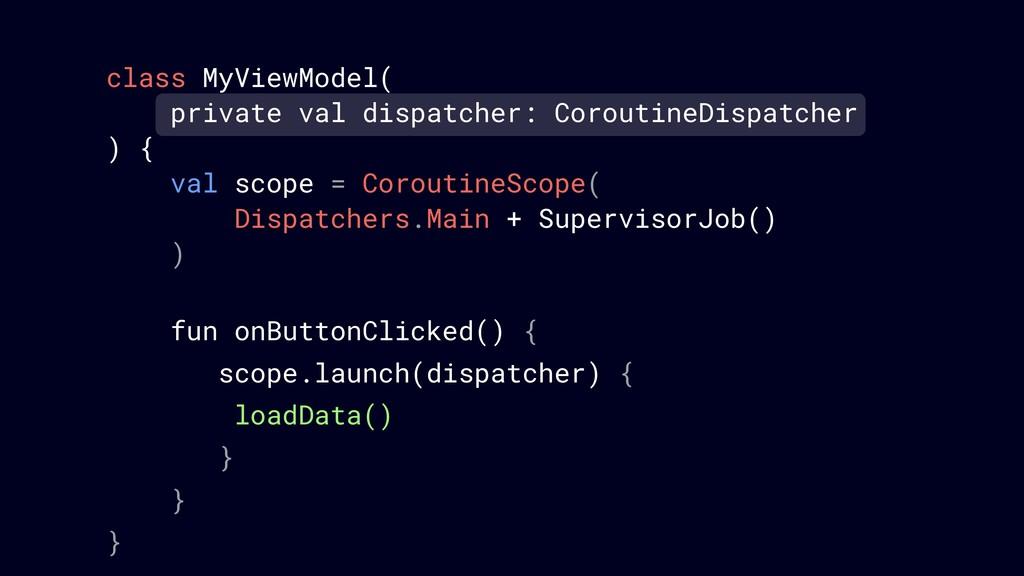 class MyViewModel( private val dispatcher: Coro...