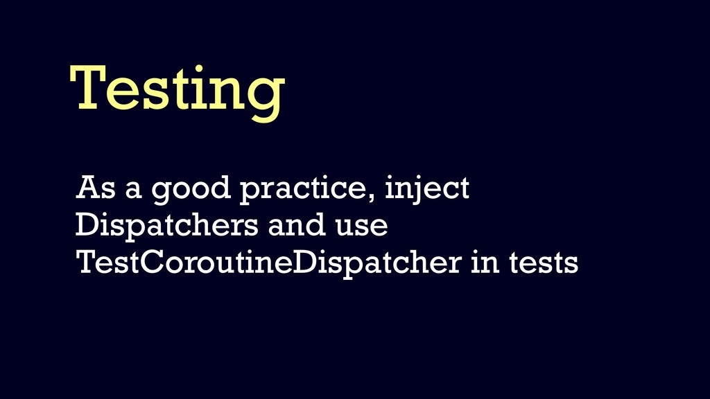 Testing As a good practice, inject Dispatchers ...