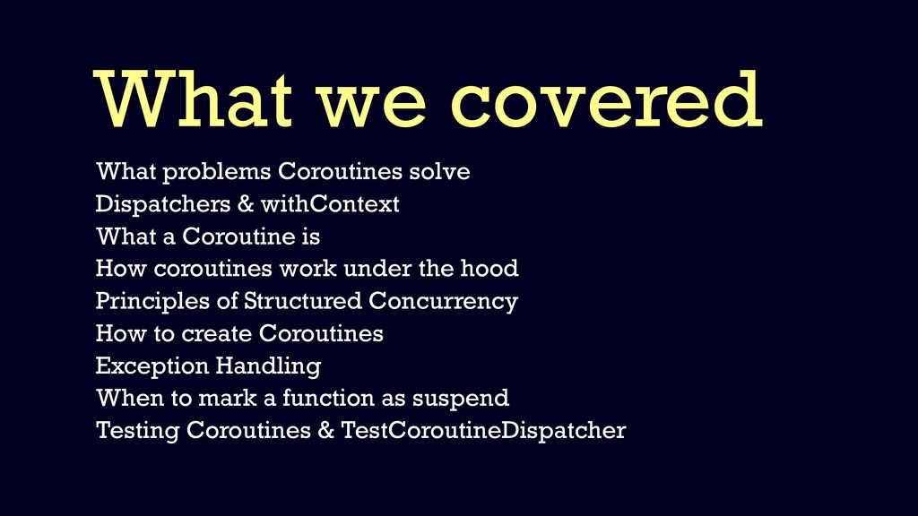 What we covered What problems Coroutines solve ...
