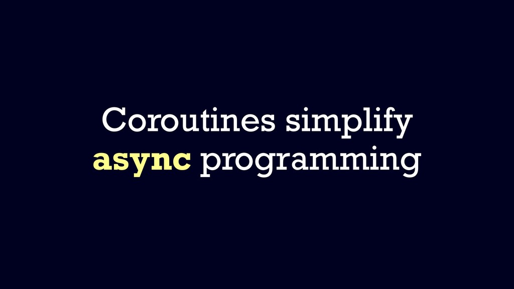 Coroutines simplify async programming