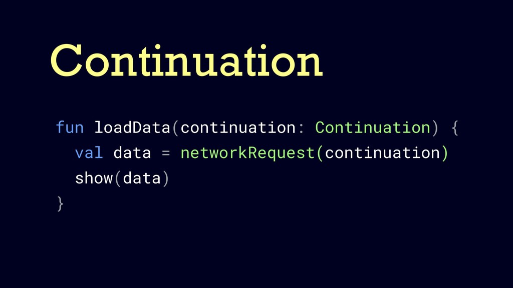 Continuation fun loadData(continuation: Continu...