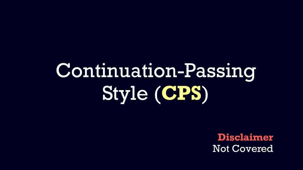 Continuation-Passing Style (CPS) Disclaimer Not...