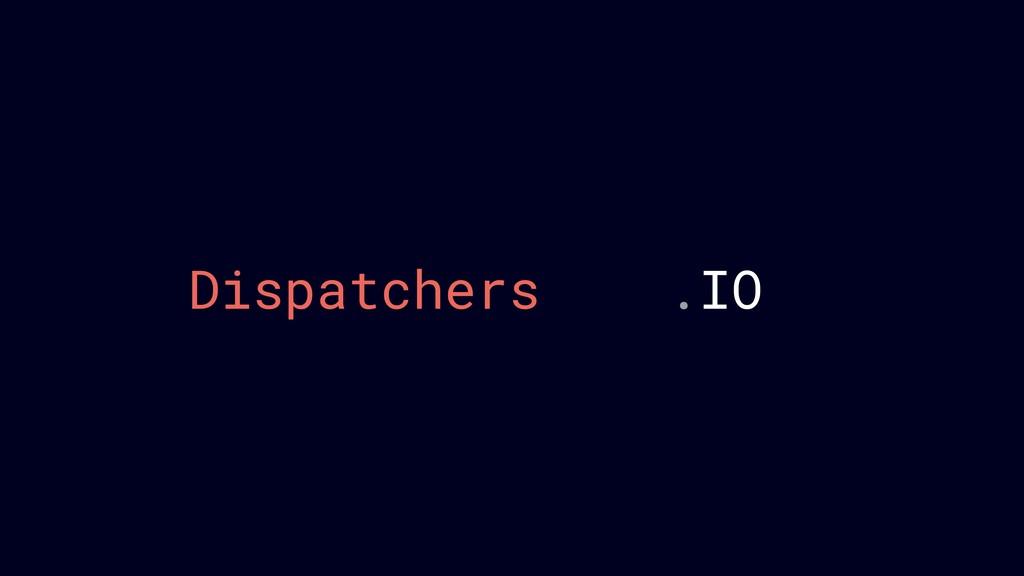 .Default .Main Dispatchers .IO