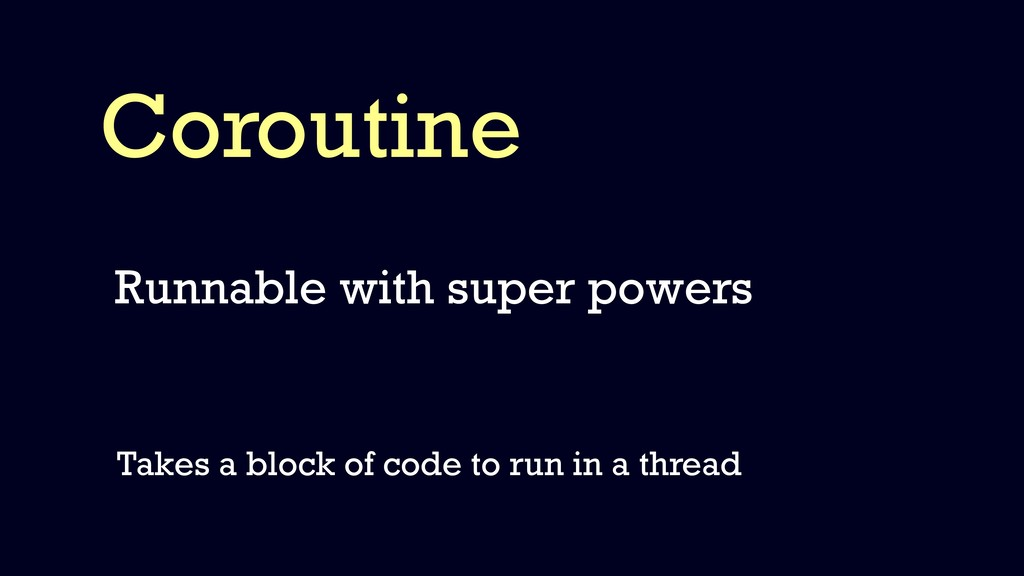 Coroutine Runnable with super powers Takes a bl...