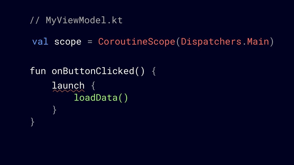 val scope = CoroutineScope(Dispatchers.Main) fu...