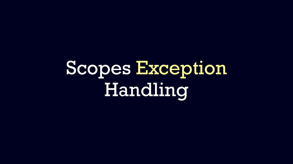 Scopes Exception Handling