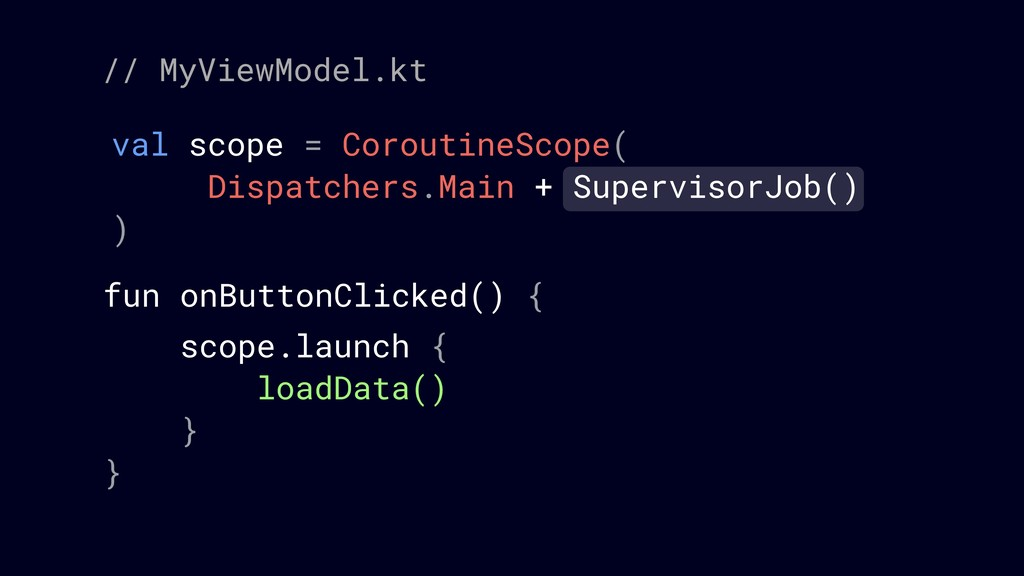 fun onButtonClicked() { scope.launch { loadData...