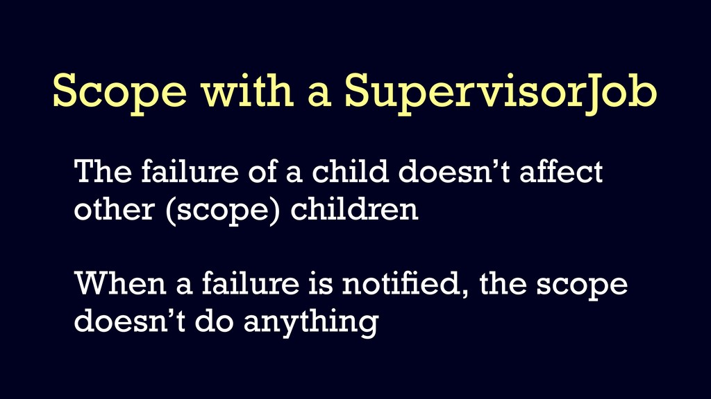 Scope with a SupervisorJob The failure of a chi...