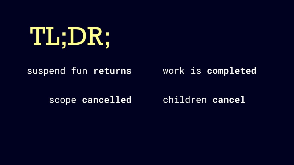 TL;DR; work is completed suspend fun returns sc...