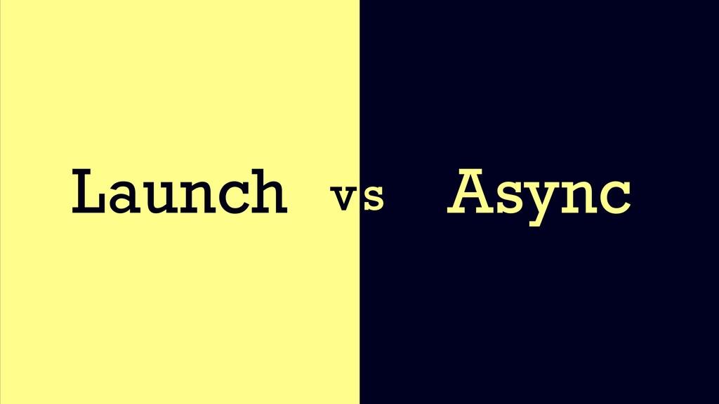 Launch Async v s