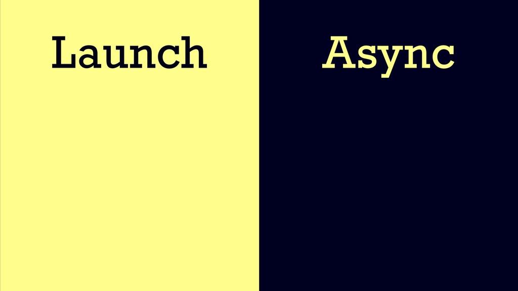 Launch Async