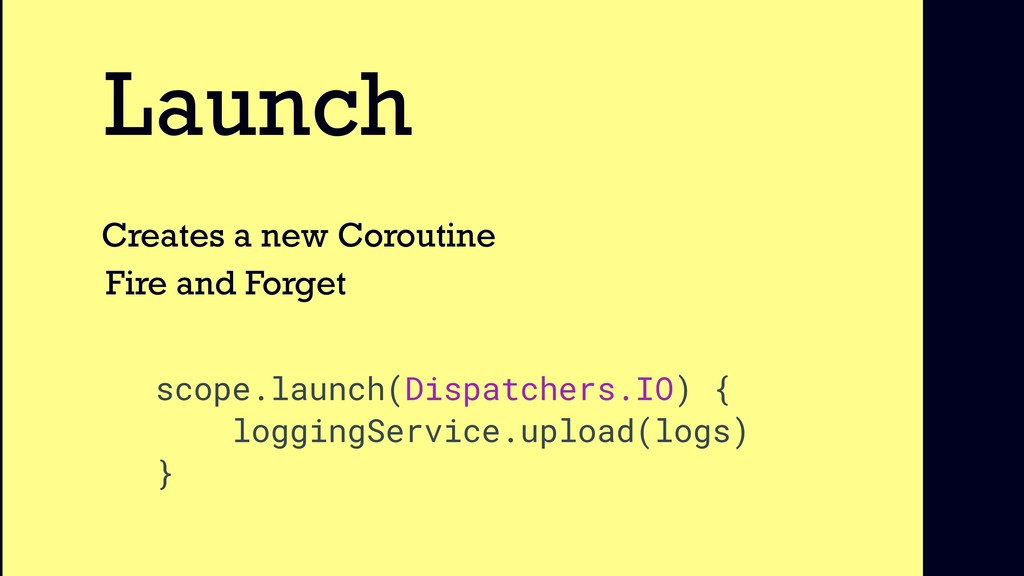 Launch Creates a new Coroutine Fire and Forget ...