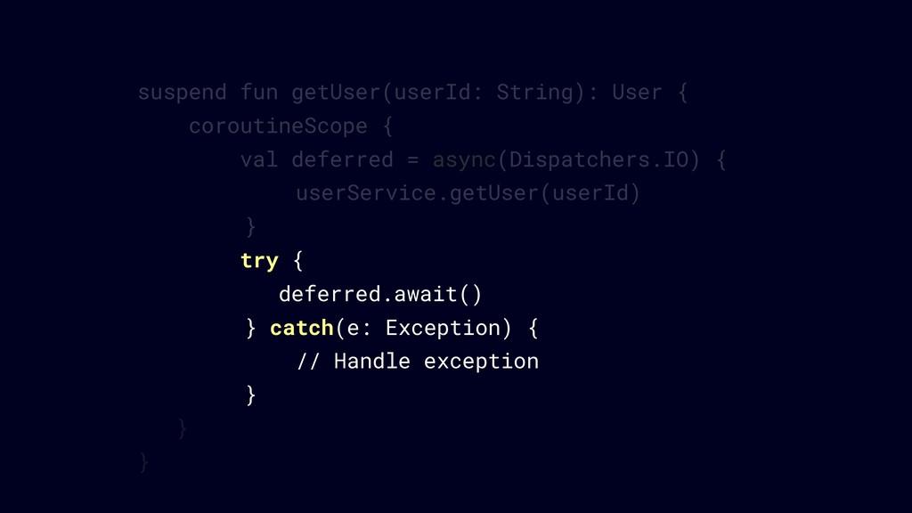 suspend fun getUser(userId: String): User { cor...