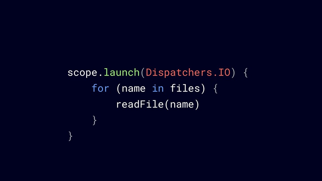 scope.launch(Dispatchers.IO) { for (name in fil...