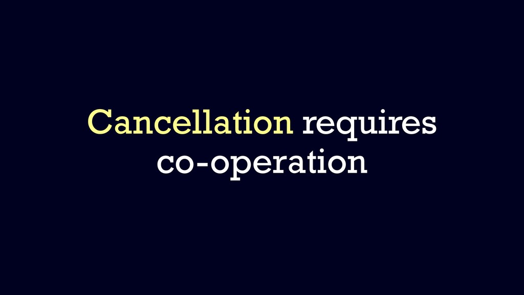Cancellation requires co-operation
