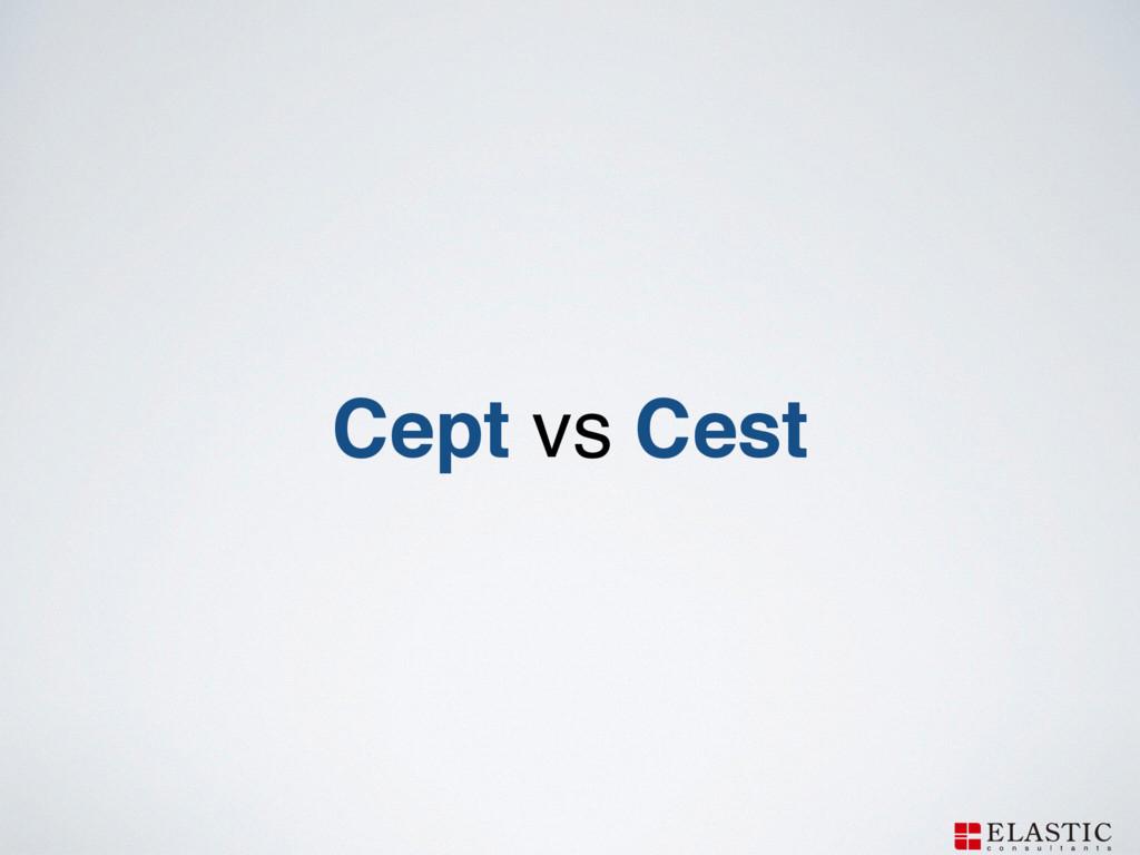 Cept vs Cest