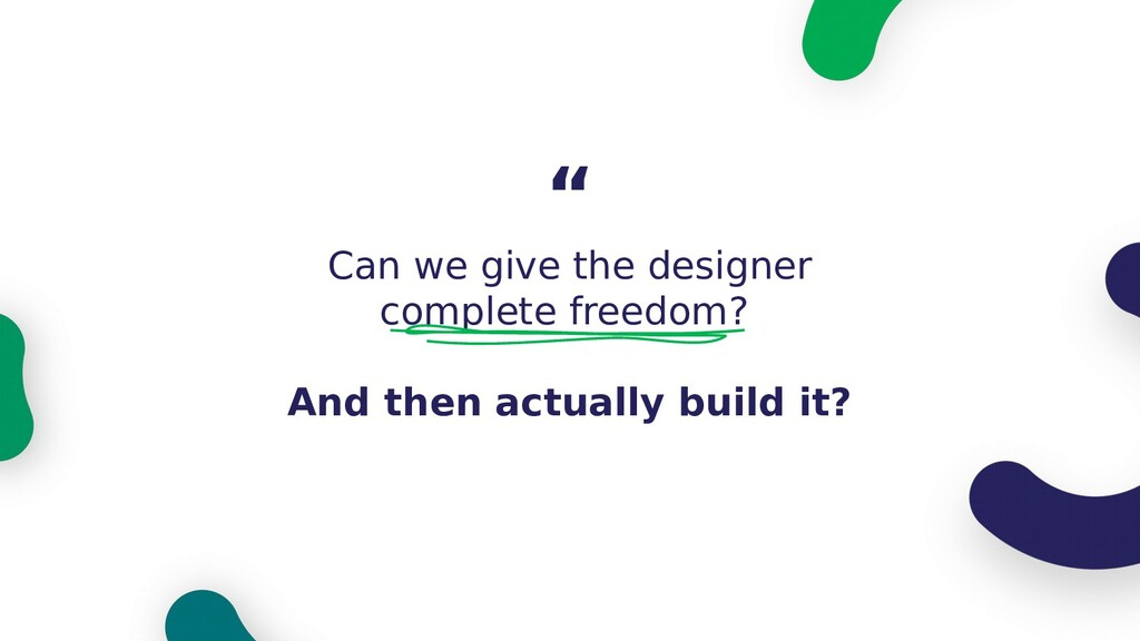 Can we give the designer complete freedom? And ...