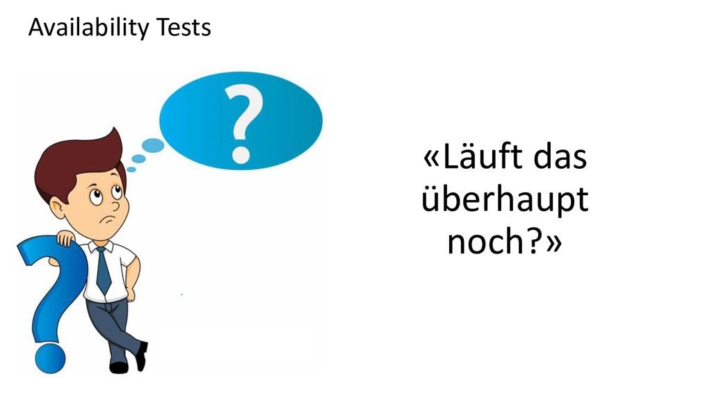 Availability Tests «Läuft das überhaupt noch?»