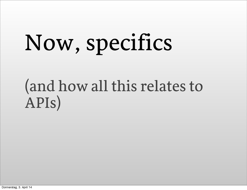 Now, specifics (and how all this relates to API...